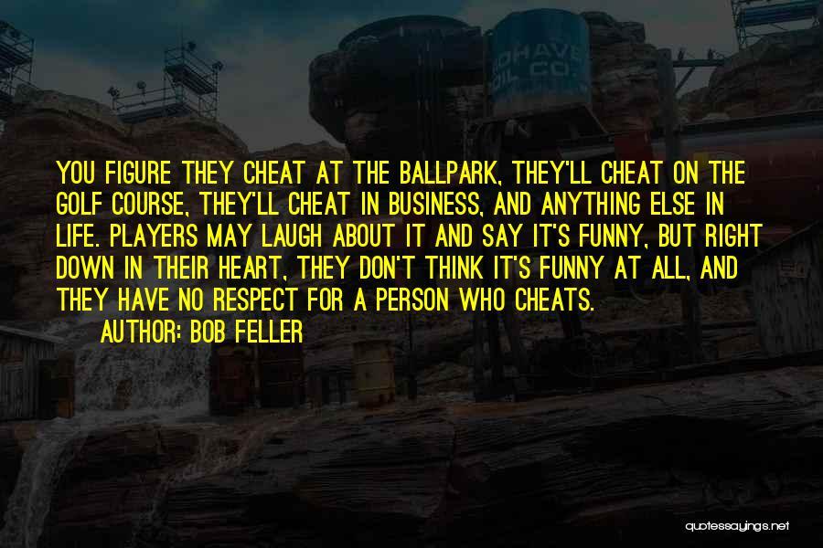 Laugh Quotes By Bob Feller