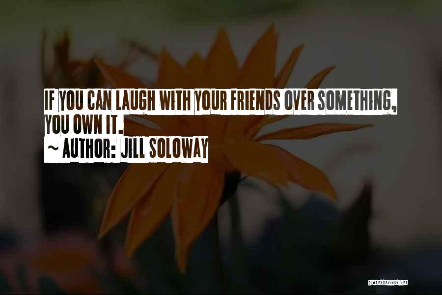Laugh Quotes By Jill Soloway