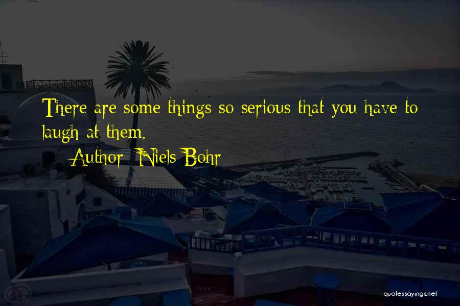 Laugh Quotes By Niels Bohr