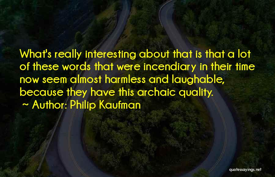 Laughable Quotes By Philip Kaufman