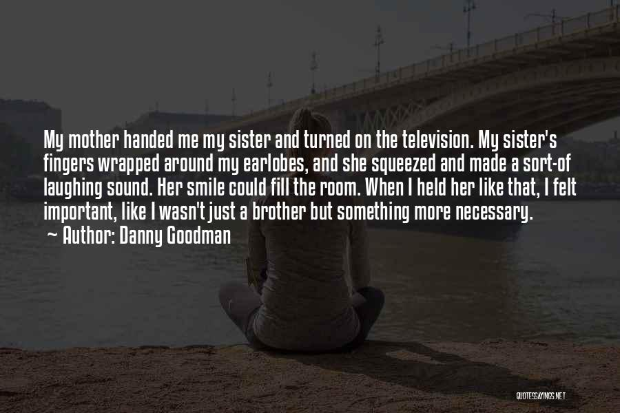 Laughing With Your Sister Quotes By Danny Goodman