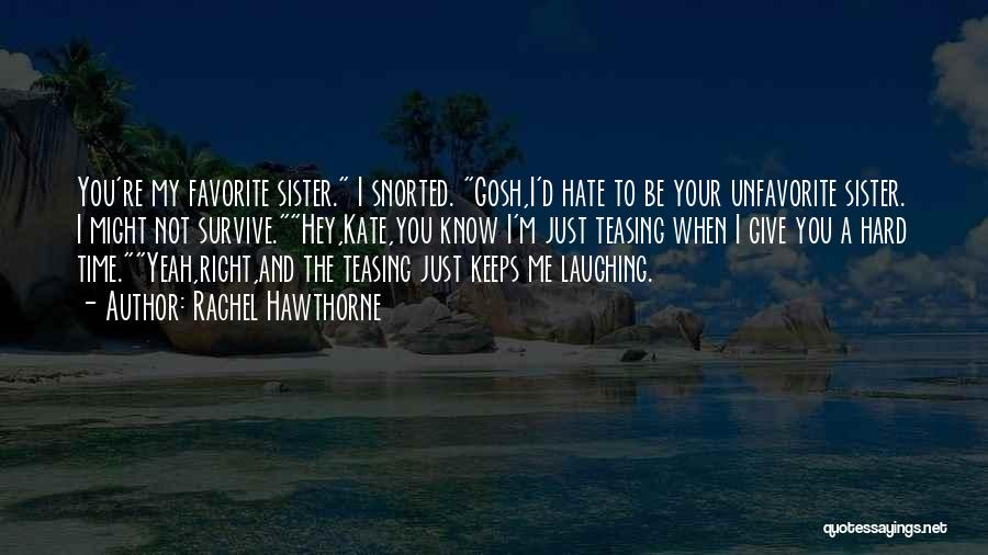 Laughing With Your Sister Quotes By Rachel Hawthorne