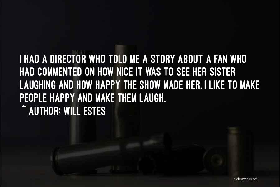 Laughing With Your Sister Quotes By Will Estes
