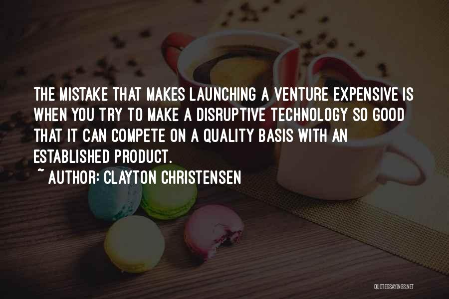 Launching A Product Quotes By Clayton Christensen