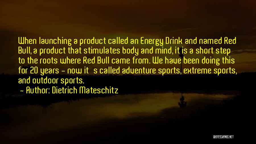 Launching A Product Quotes By Dietrich Mateschitz