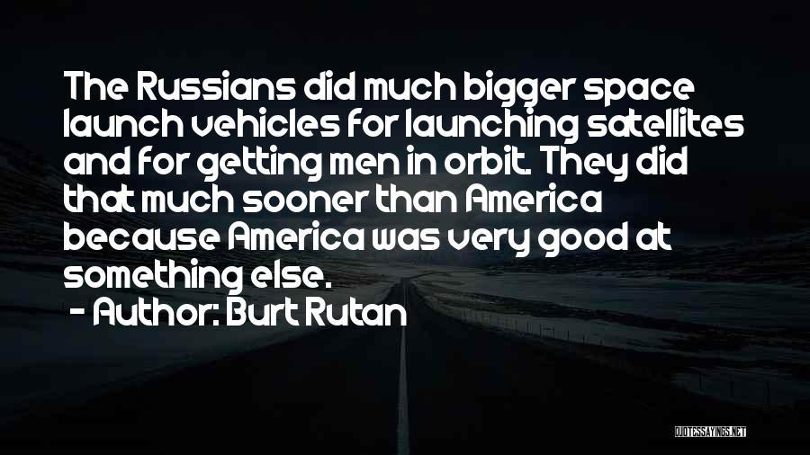 Launching Quotes By Burt Rutan