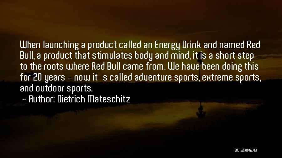 Launching Quotes By Dietrich Mateschitz