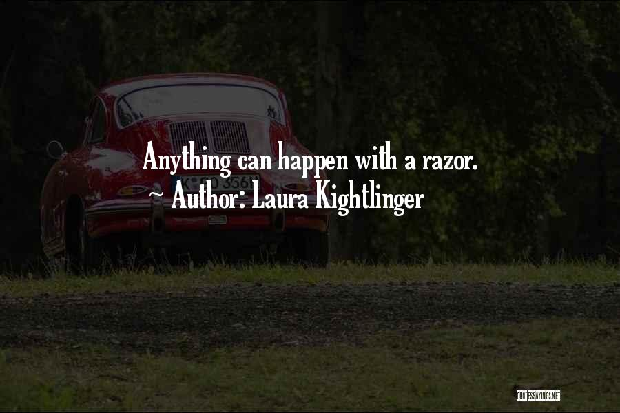 Laura Kightlinger Quotes 1056138