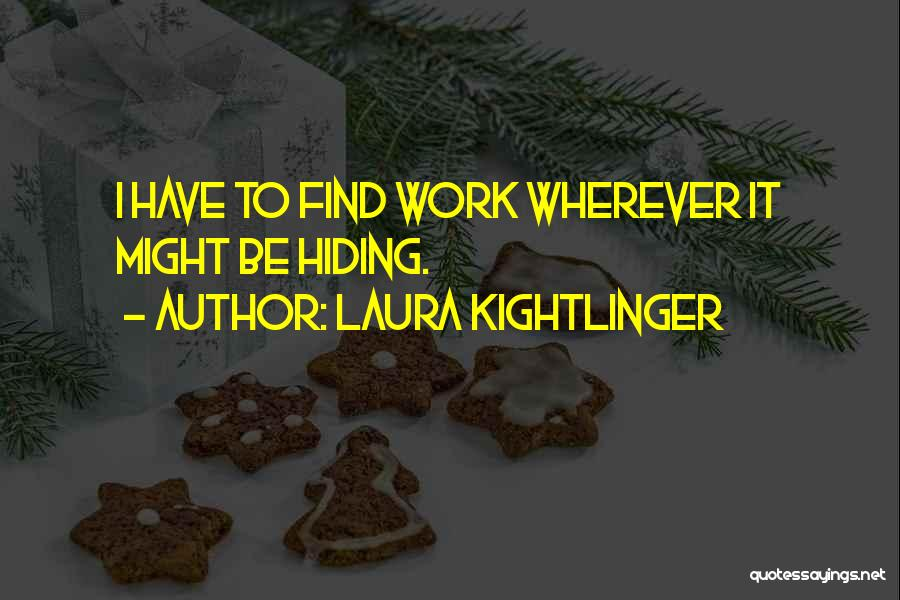 Laura Kightlinger Quotes 1284539