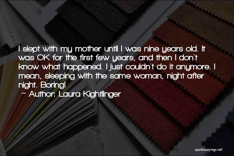 Laura Kightlinger Quotes 1694534