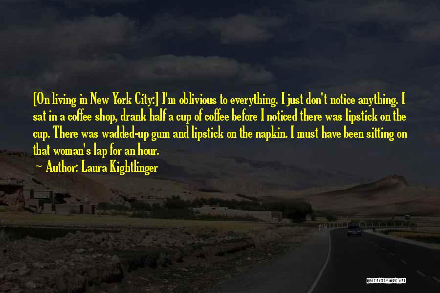 Laura Kightlinger Quotes 317067