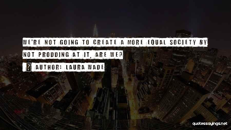 Laura Wade Quotes 1217537