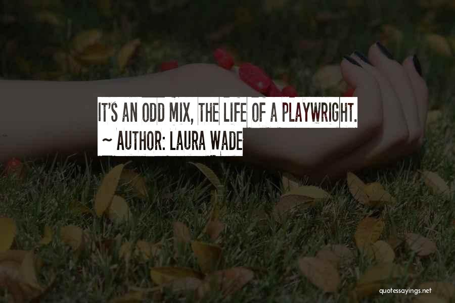 Laura Wade Quotes 326723