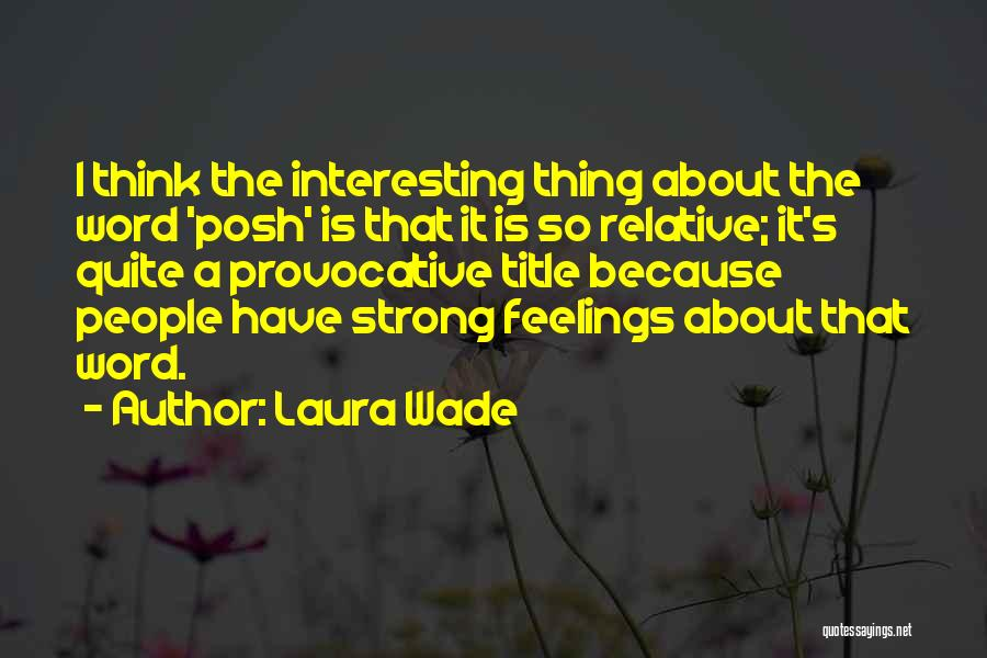 Laura Wade Quotes 893394