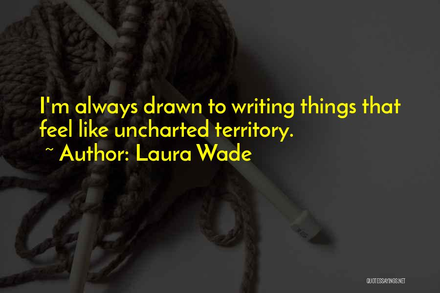 Laura Wade Quotes 894512