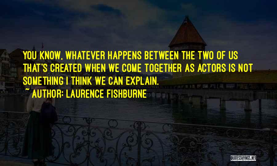 Laurence Fishburne Quotes 1009347