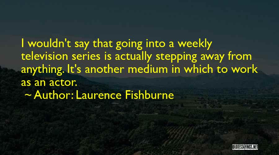 Laurence Fishburne Quotes 1727151