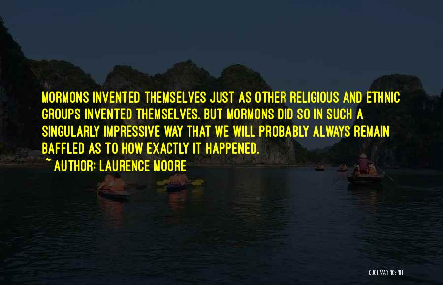 Laurence Moore Quotes 939423