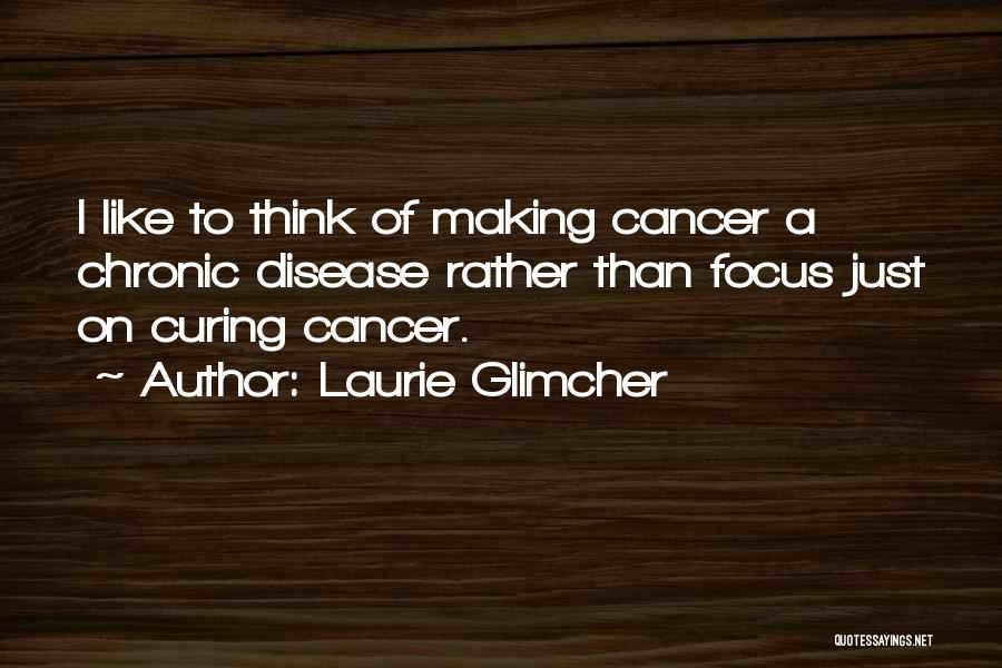 Laurie Glimcher Quotes 1016893