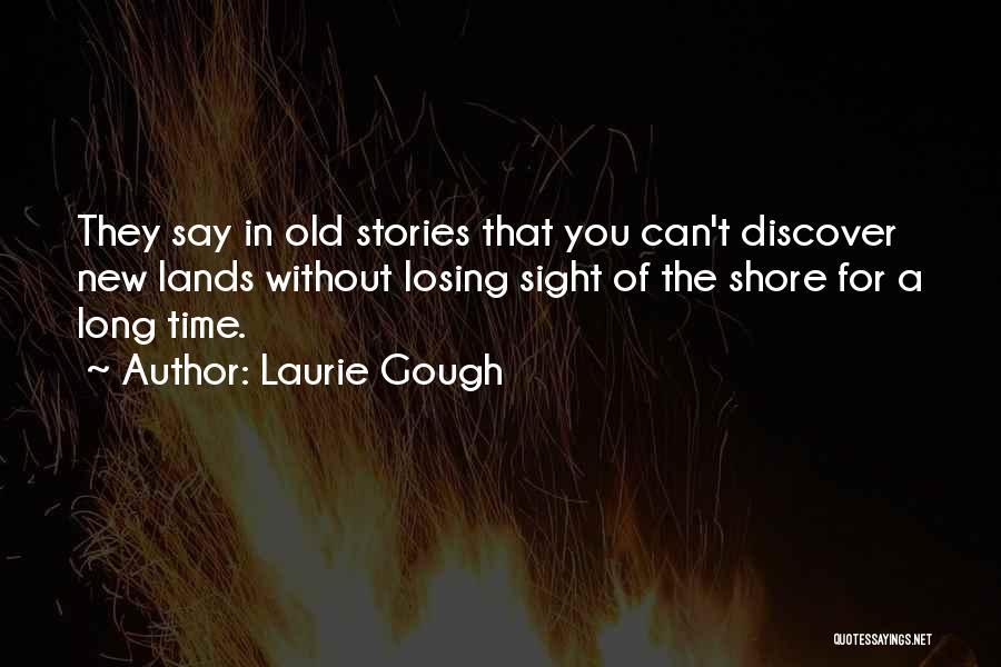 Laurie Gough Quotes 1747882