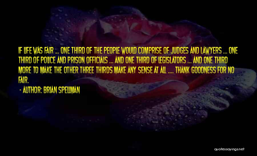 Law Is Not Fair Quotes By Brian Spellman