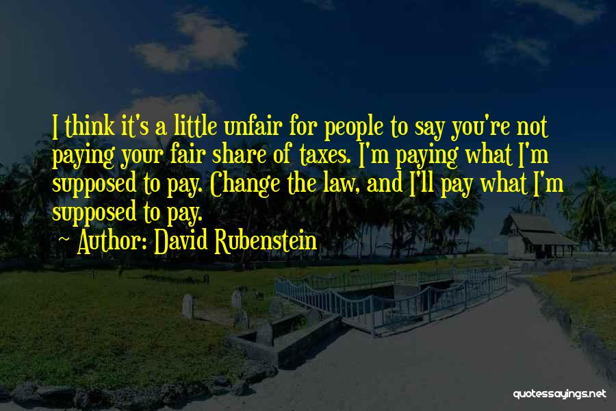 Law Is Not Fair Quotes By David Rubenstein