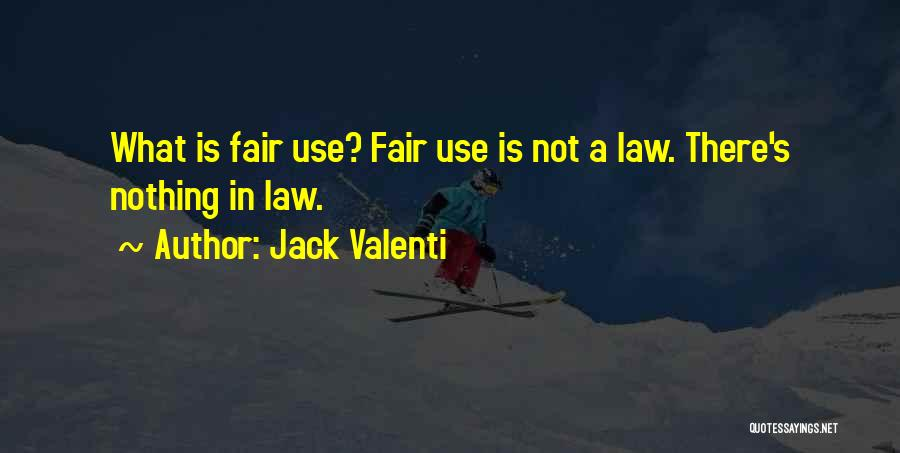 Law Is Not Fair Quotes By Jack Valenti