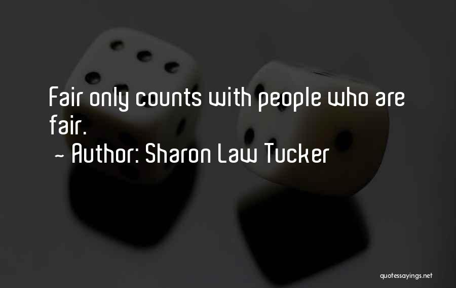 Law Is Not Fair Quotes By Sharon Law Tucker