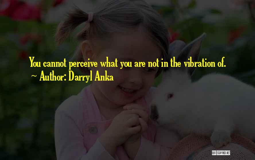 Law Of Vibration Quotes By Darryl Anka