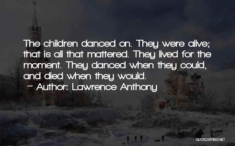 Lawrence Anthony Quotes 1480839