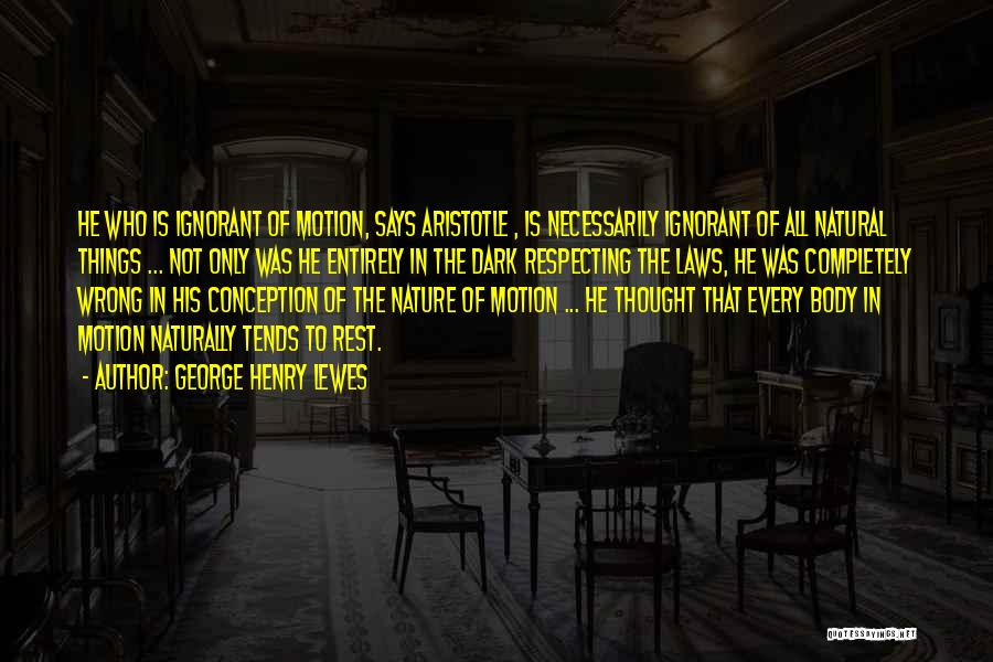 Laws Of Motion Quotes By George Henry Lewes