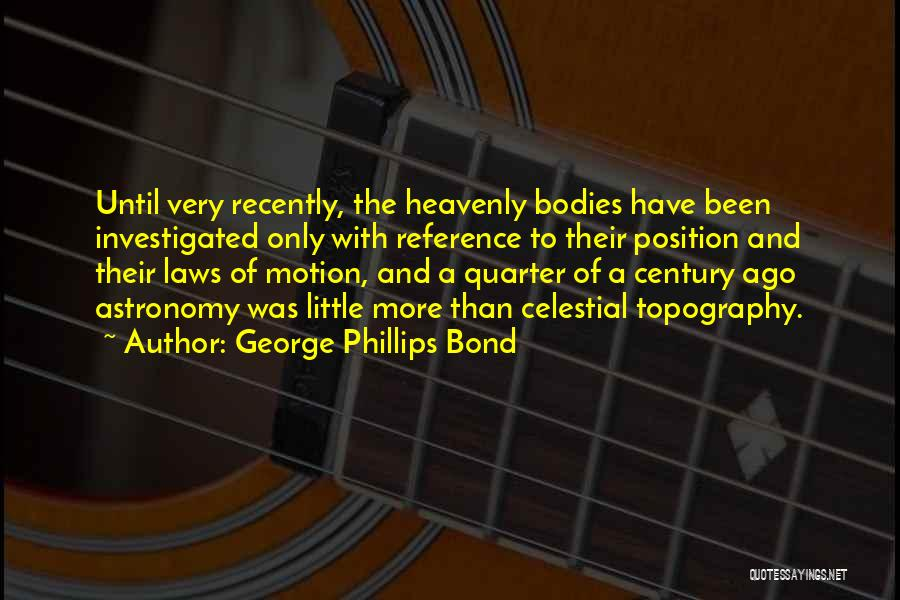 Laws Of Motion Quotes By George Phillips Bond
