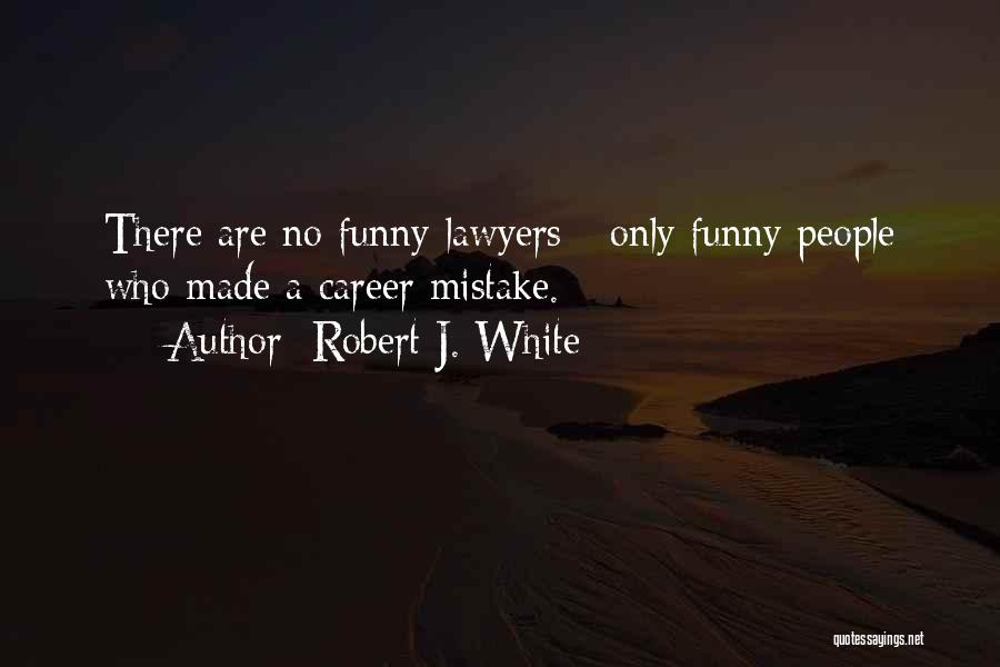 Lawyers Funny Quotes By Robert J. White