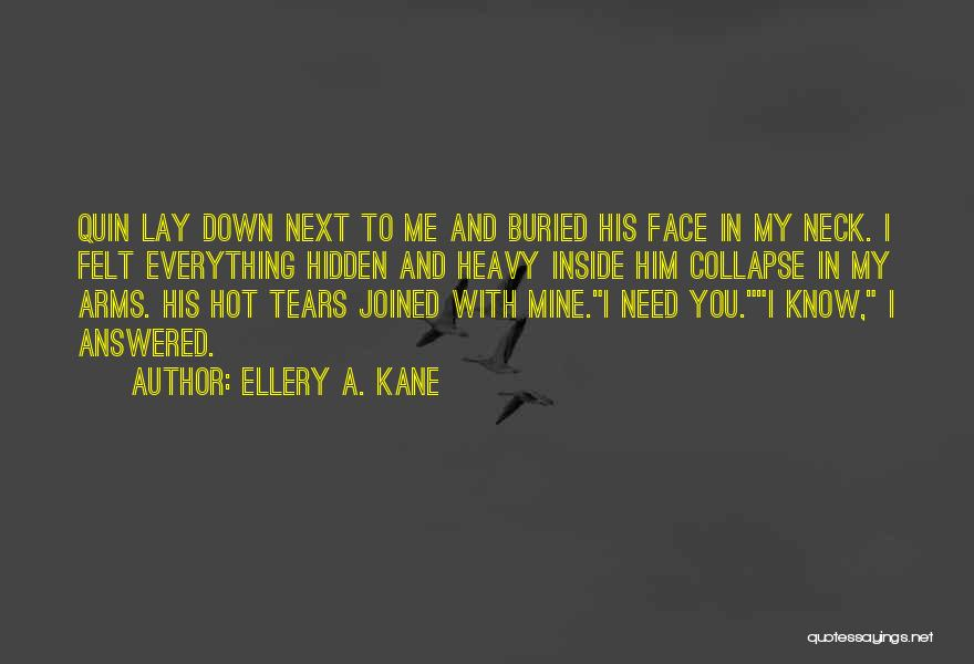 Lay Down With Me Quotes By Ellery A. Kane