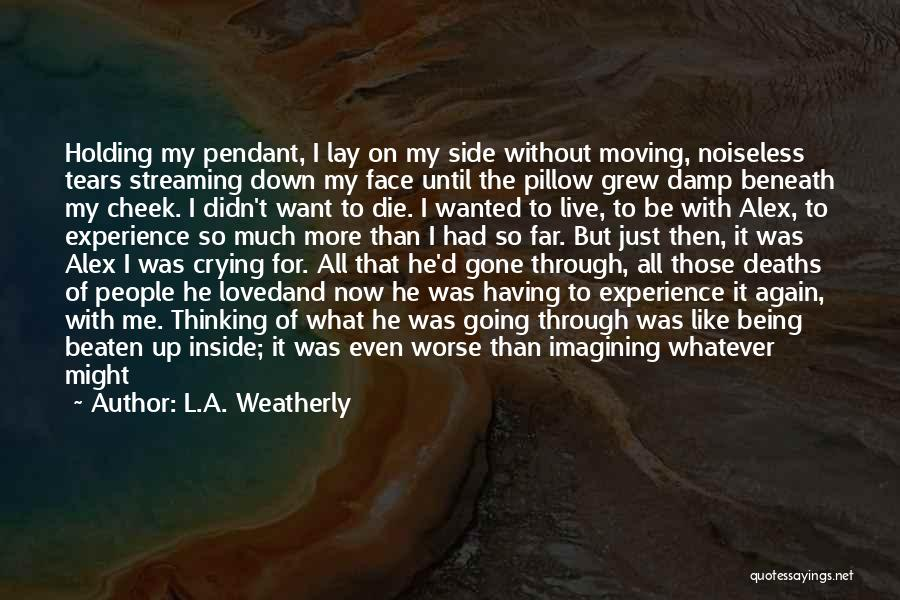 Lay Down With Me Quotes By L.A. Weatherly