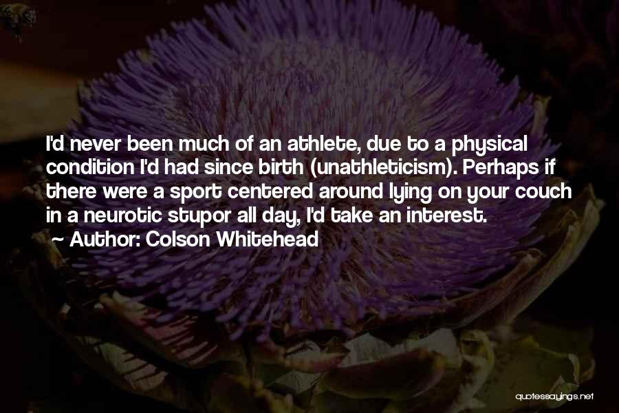 Laziness In Sports Quotes By Colson Whitehead