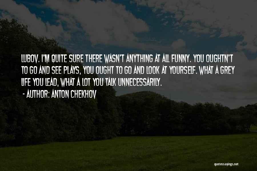 Lead Life Quotes By Anton Chekhov