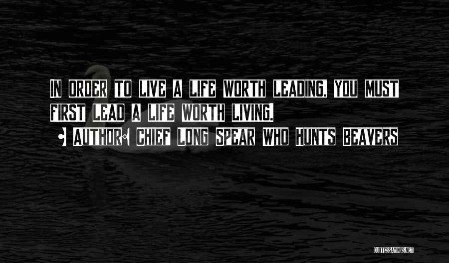Lead Life Quotes By Chief Long Spear Who Hunts Beavers