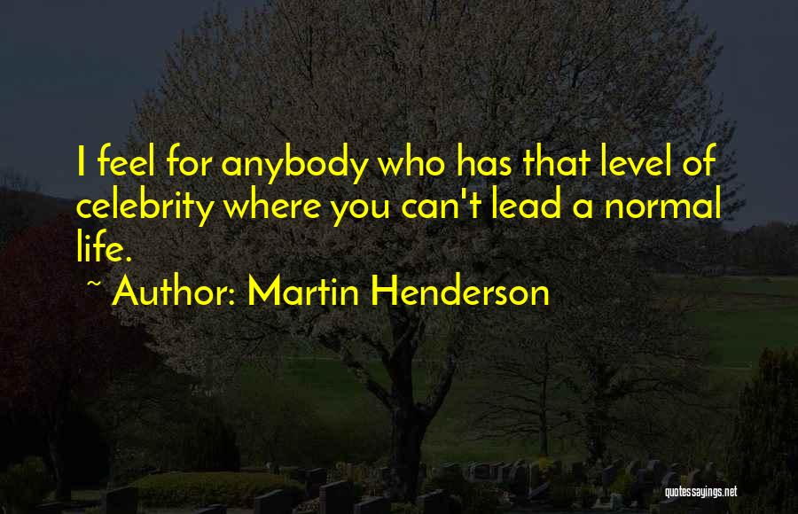 Lead Life Quotes By Martin Henderson