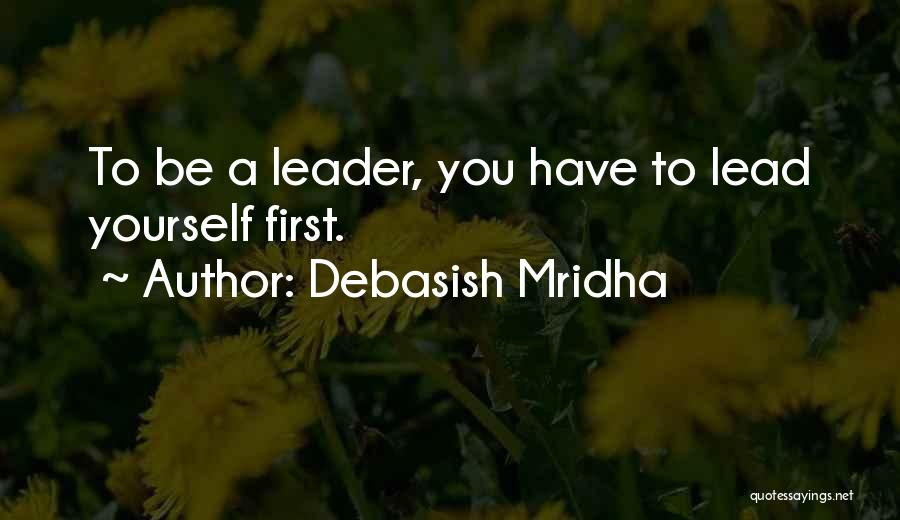 Lead Yourself First Quotes By Debasish Mridha