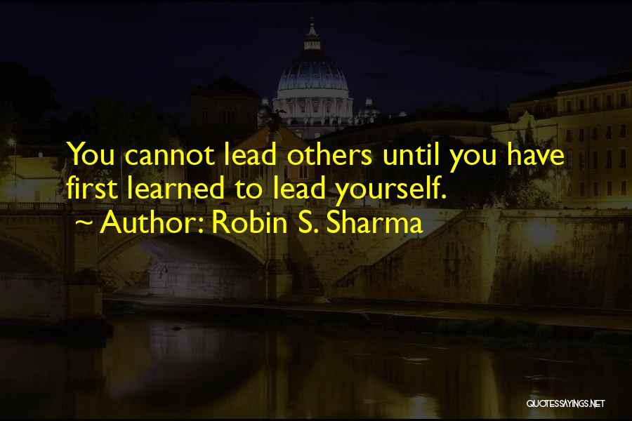 Lead Yourself First Quotes By Robin S. Sharma