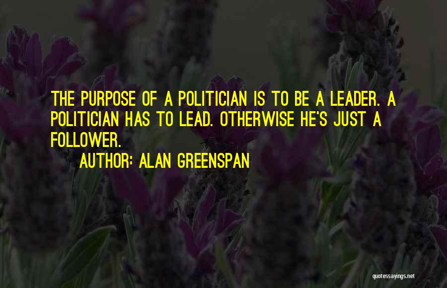 Leader Versus Follower Quotes By Alan Greenspan