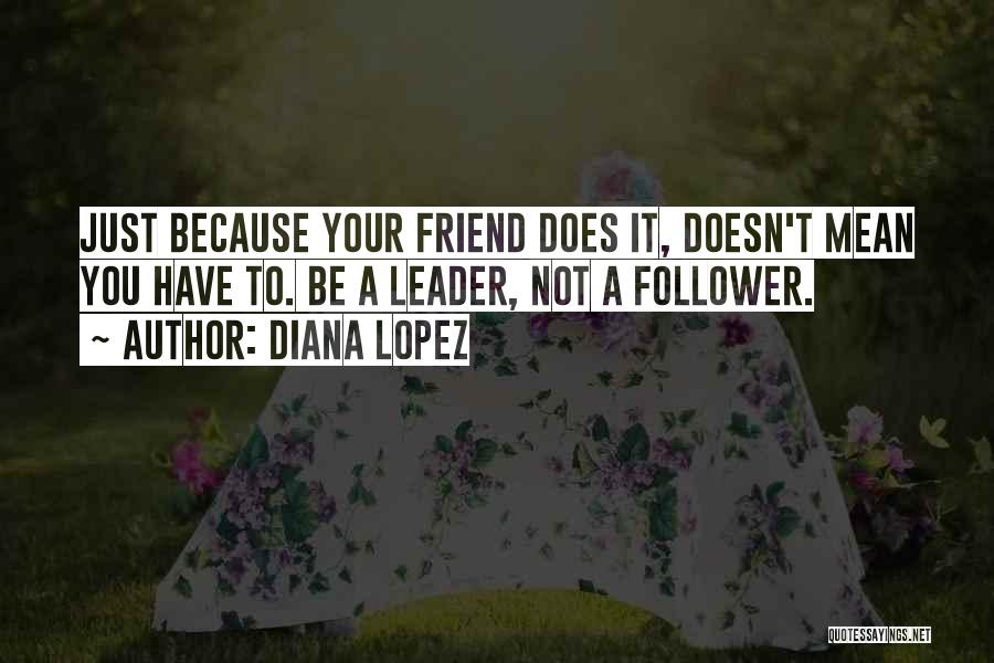 Leader Versus Follower Quotes By Diana Lopez