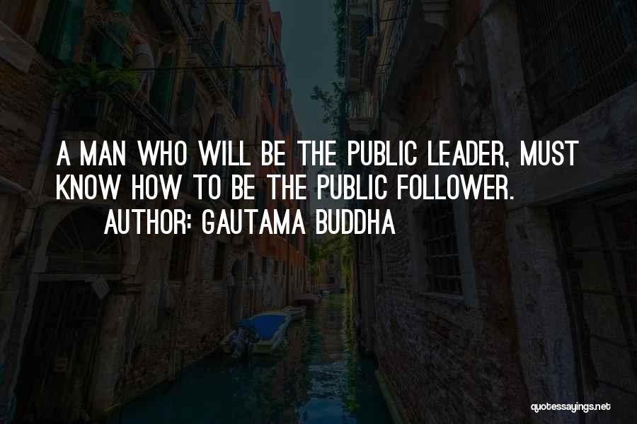 Leader Versus Follower Quotes By Gautama Buddha