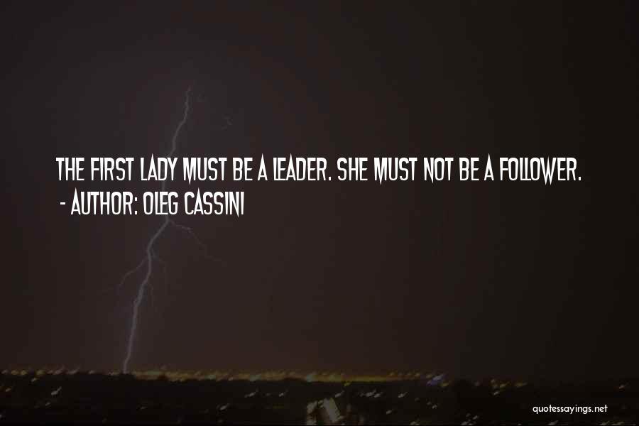 Leader Versus Follower Quotes By Oleg Cassini