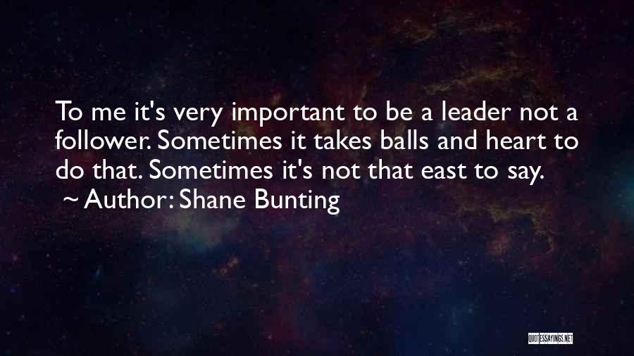 Leader Versus Follower Quotes By Shane Bunting