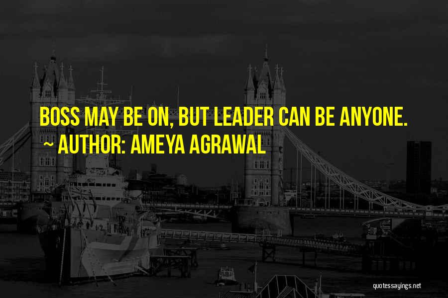 Leader Vs Boss Quotes By Ameya Agrawal