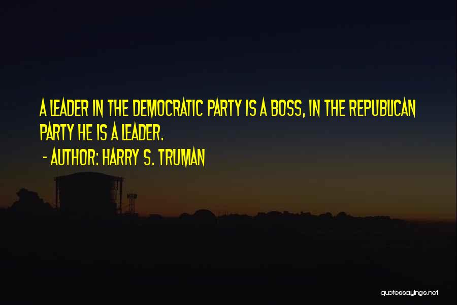 Leader Vs Boss Quotes By Harry S. Truman