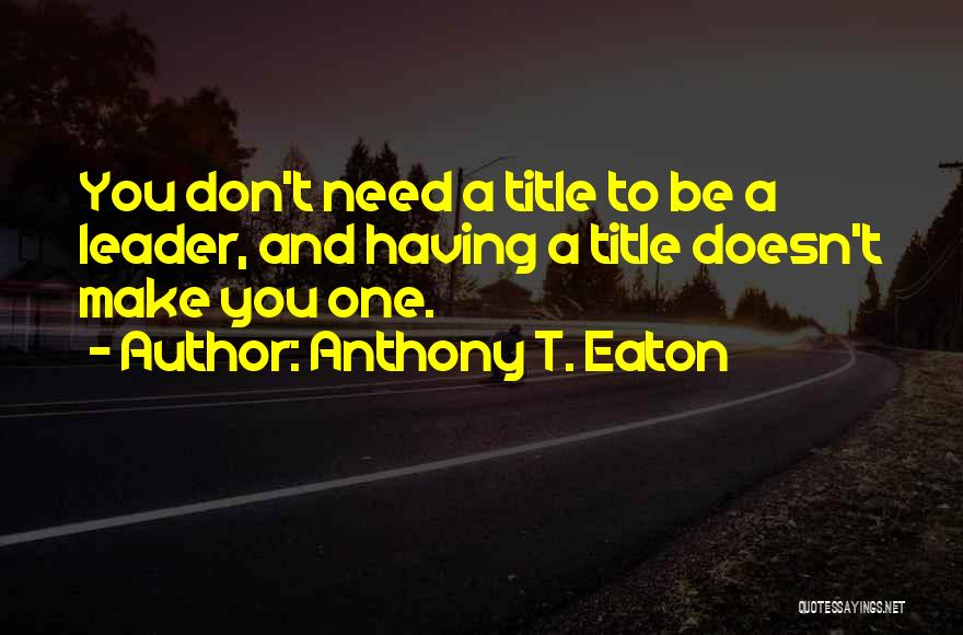 Leader Without Title Quotes By Anthony T. Eaton