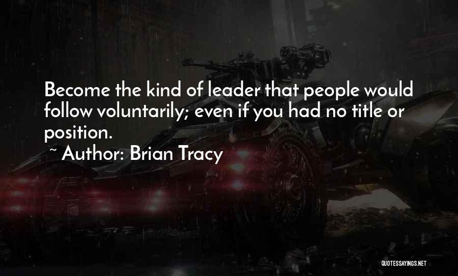 Leader Without Title Quotes By Brian Tracy
